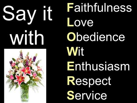 Faithfulness Love Obedience Wit Enthusiasm Respect Service Say it with.