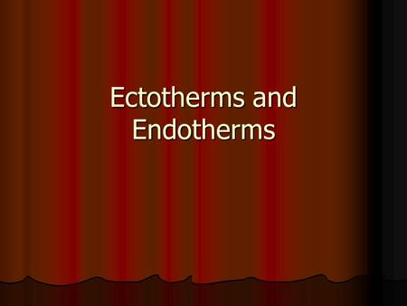 Ectotherms and Endotherms. Definitions of Ectotherms and Endotherms ECTOTHERMS are organisms that have a limited ability to control their body temperature.