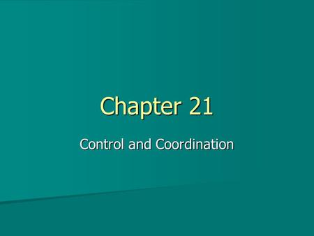 Chapter 21 Control and Coordination. Ch 21.1 – The Nervous System A. Your nervous system helps your body make adjustments to changes in your environment.