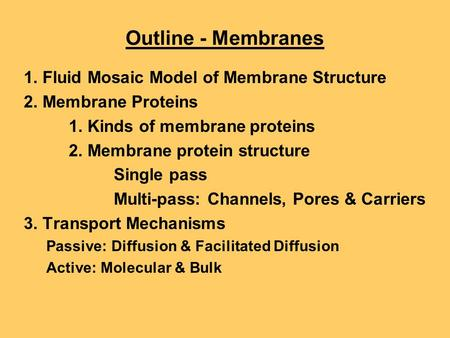 Outline - Membranes 1. Fluid Mosaic Model of Membrane Structure 2. Membrane Proteins 1. Kinds of membrane proteins 2. Membrane protein structure Single.