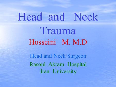 Head and Neck Trauma Hosseini M. M.D Head and Neck Surgeon Rasoul Akram Hospital Iran University.