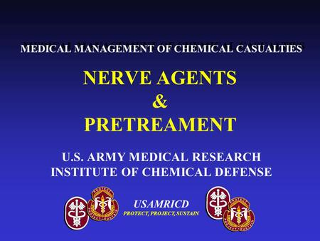 USAMRICD PROTECT, PROJECT, SUSTAIN MEDICAL MANAGEMENT OF CHEMICAL CASUALTIES NERVE AGENTS & PRETREAMENT U.S. ARMY MEDICAL RESEARCH INSTITUTE OF CHEMICAL.
