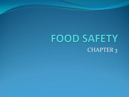 CHAPTER 3. Objectives How food contamination occurs Why food contamination occurs Identify stages of food preparation where food spoilage occurs Describe.