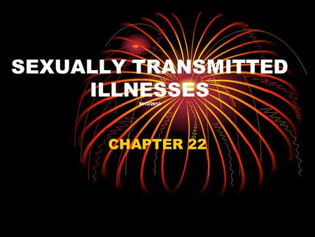 SEXUALLY TRANSMITTED ILLNESSES 2012/2013 CHAPTER 22.