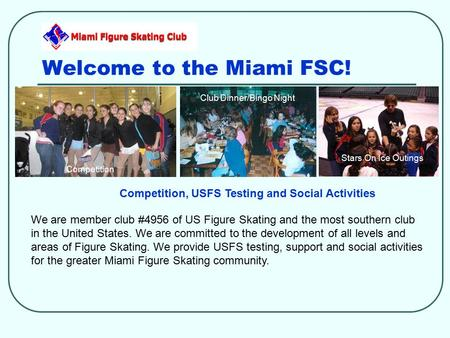 Welcome to the Miami FSC! We are member club #4956 of US Figure Skating and the most southern club in the United States. We are committed to the development.