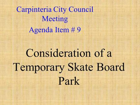 Consideration of a Temporary Skate Board Park Carpinteria City Council Meeting Agenda Item # 9.