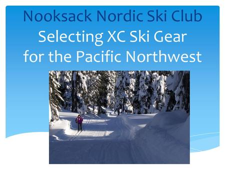 Nooksack Nordic Ski Club Selecting XC Ski Gear for the Pacific Northwest.