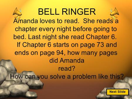 BELL RINGER Amanda loves to read. She reads a chapter every night before going to bed. Last night she read Chapter 6. If Chapter 6 starts on page 73 and.