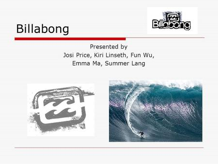 Billabong Presented by Josi Price, Kiri Linseth, Fun Wu, Emma Ma, Summer Lang.