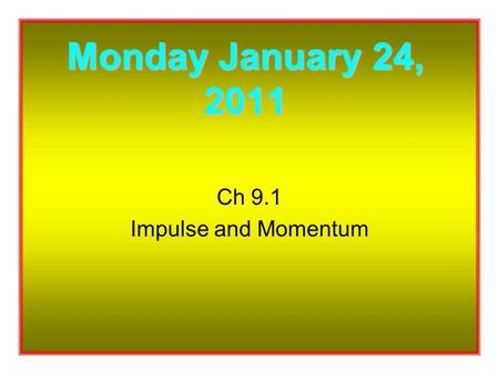 Ch 9.1 Impulse and Momentum Monday January 24, 2011.