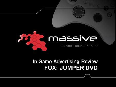 In-Game Advertising Review FOX: JUMPER DVD. www.massiveincorporated.com 2 July 2008 July-2007 July 10, 2007 July 2008 Jumper DVD In-Game Advertising Effectiveness.