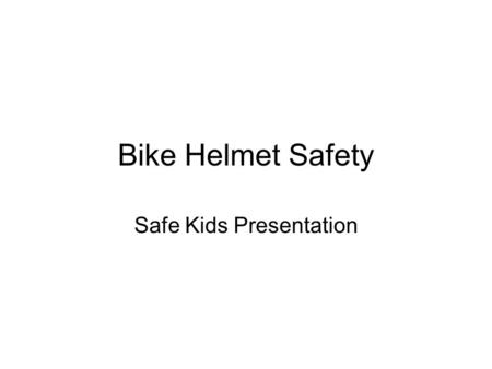 Bike Helmet Safety Safe Kids Presentation. Why is a Helmet Important? Wearing a bicycle helmet has been shown to reduce serious head injuries by 85% Even.