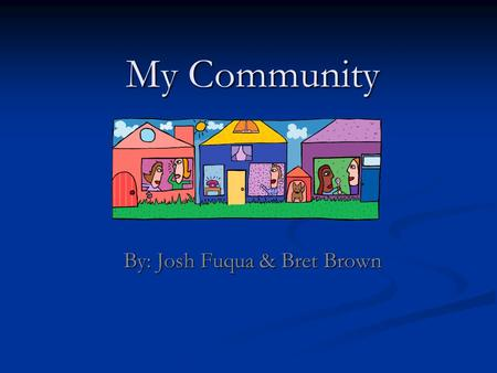 My Community By: Josh Fuqua & Bret Brown. Pros Creeds Elementary School Creeds Elementary School is a government funded building that provides learning.