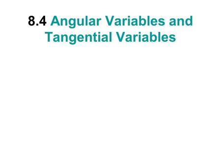 8.4 Angular Variables and Tangential Variables