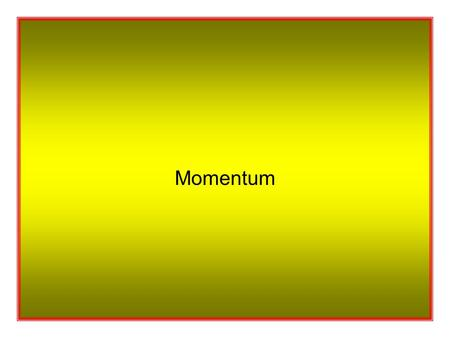 Momentum So What's Momentum ? Momentum = mass x velocity This can be abbreviated to :. momentum = mv Or, if direction is not an important factor :..