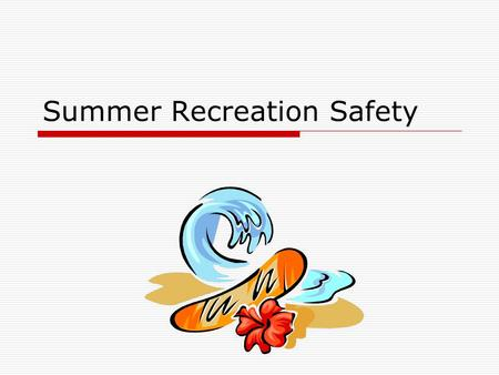 Summer Recreation Safety. Contents  Military Sports Statistics  Common Recreational Hazards  General Sports Safety Basketball Baseball and Softball.