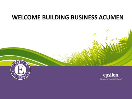 WELCOME BUILDING BUSINESS ACUMEN. How much do you know about Epsilon and ADS Corporation's Key Success Measures? (or Key Performance Indicators (KPIs)