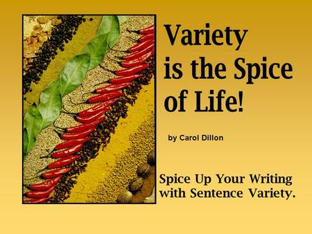 Spice Up Your Writing with Sentence Variety. by Carol Dillon.