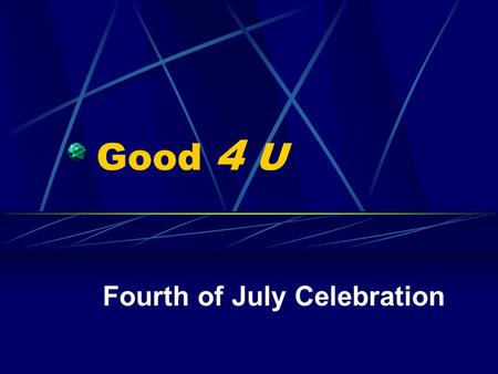 Good 4 U Fourth of July Celebration. In-Line Skate Race in the Park Registration is at 7:00 am on July 4th Starting time is 8:15 am Early registration.