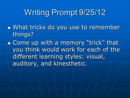 "Writing Prompt 9/25/12 What tricks do you use to remember things? What tricks do you use to remember things? Come up with a memory ""trick"" that you think."