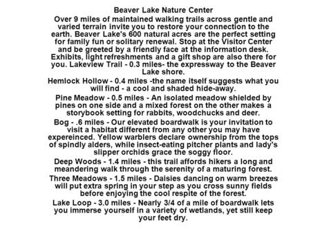 Beaver Lake Nature Center Over 9 miles of maintained walking trails across gentle and varied terrain invite you to restore your connection to the earth.
