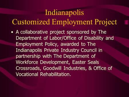 Indianapolis Customized Employment Project A collaborative project sponsored by The Department of Labor/Office of Disability and Employment Policy, awarded.