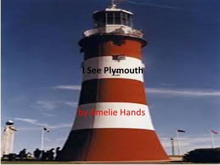 I See Plymouth by Amelie Hands. Contents Smeaton's Tower War Memorial Plymouth Sound Tinside Lido Sutton Harbour Plymouth Life Centre Brunel's Bridge.