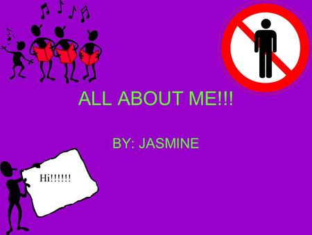 ALL ABOUT ME!!! BY: JASMINE Hi!!!!!! My name. is Jasmine I am 11 years old. I am in 5 th grade.