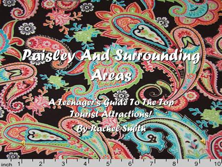 Paisley And Surrounding Areas A Teenager's Guide To The Top Tourist Attractions! By Rachel Smith.