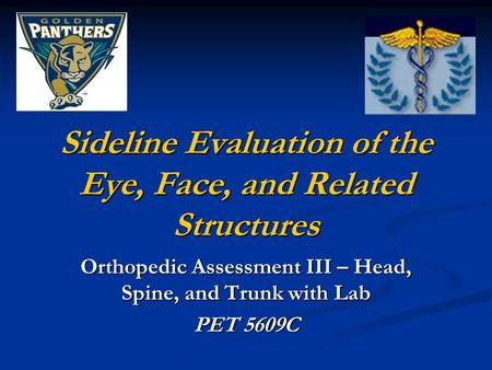 Sideline Evaluation of the Eye, Face, and Related Structures Orthopedic Assessment III – Head, Spine, and Trunk with Lab PET 5609C.