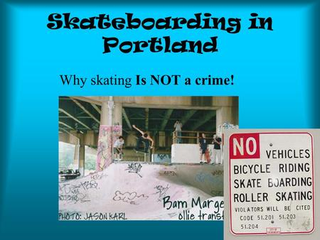 Skateboarding in Portland Why skating Is NOT a crime!
