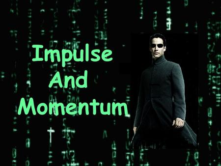 "Impulse And Momentum Have you ever wondered… 1.Why Neo uses ""follow through"" when he throws his knives? 2.Why Neo bends his knees upon landing impact?"