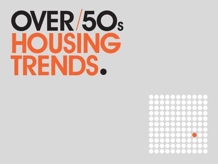Over-50s Housing Trends is part of a continuous education course developed by a team of specialist editors, researchers and property experts around the.