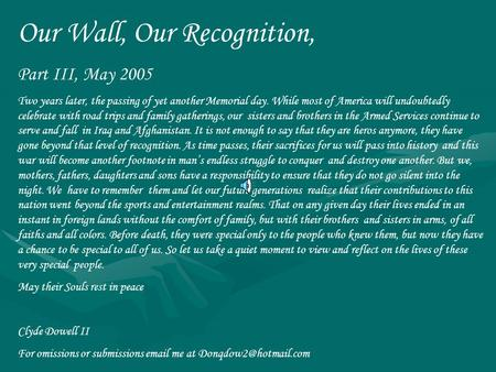 Our Wall, Our Recognition, Part III, May 2005 Two years later, the passing of yet another Memorial day. While most of America will undoubtedly celebrate.