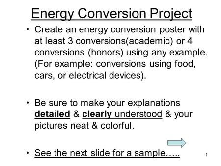 1 Energy Conversion Project Create an energy conversion poster with at least 3 conversions(academic) or 4 conversions (honors) using any example. (For.