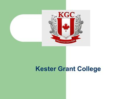 Kester Grant College. Welcome to KGC Kester Grant College has been operating since 1991. KGC is located in Vancouver, British Columbia, the only city.