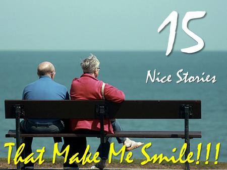 15 Nice Stories That Make Me Smile!!!  I was talking to my 8 years old little sister about the recent divorce.