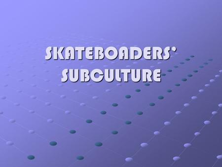 SKATEBOADERS' SUBCULTURE. CONTENT Subculture-what is it? Skateboarders Skaters' subculture Liza Selin.