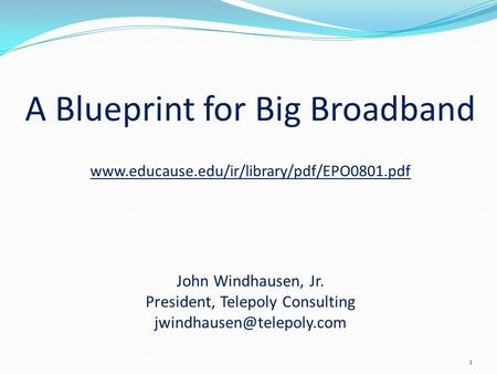 A Blueprint for Big Broadband  John Windhausen, Jr. President, Telepoly Consulting