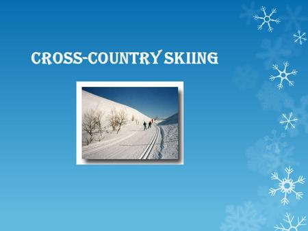 Cross-country skiing. Cross-country skiing is part of the Nordic skiing sport family, which includes ski jumping, Nordic compined (cross-country skiing.