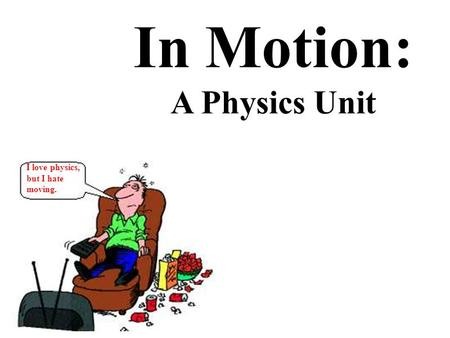 In Motion: A Physics Unit I love physics, but I hate moving.