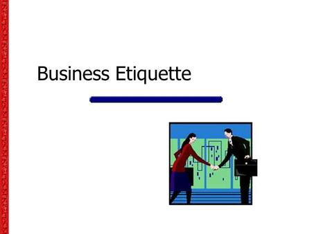 Business Etiquette. Handshakes As the most common of all forms of greetings, the handshake is a traditional sign of trust. In the past, extending your.