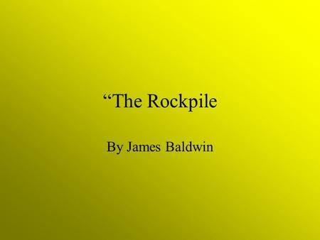 """The Rockpile By James Baldwin. Question #1 Does this story call to mind any of your own childhood experiences? Explain."