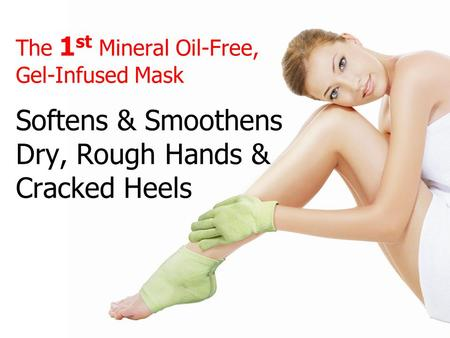 The 1 st Mineral Oil-Free, Gel-Infused Mask Softens & Smoothens Dry, Rough Hands & Cracked Heels.