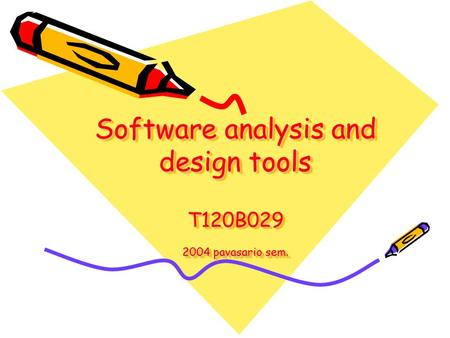 Software analysis and design tools T120B029 2004 pavasario sem.