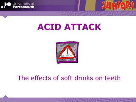 The effects of soft drinks on teeth ACID ATTACK. What we will learn today: By the end of the lesson we will: Be able to describe tooth decay or erosion.