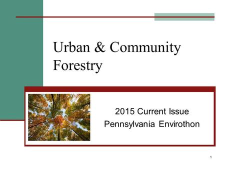 1 Urban & Community Forestry 2015 Current Issue Pennsylvania Envirothon.