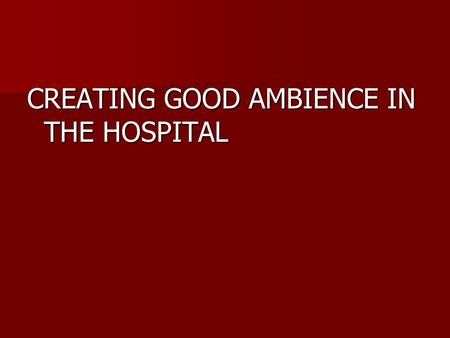 CREATING GOOD AMBIENCE IN THE HOSPITAL. CONTENTS Factors that decide the interiors Factors that decide the interiors Components that make up interiors.