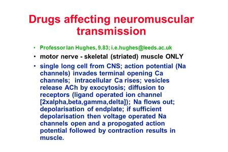 Drugs affecting neuromuscular transmission Professor Ian Hughes, 9.83; motor nerve - skeletal (striated) muscle ONLY single long.