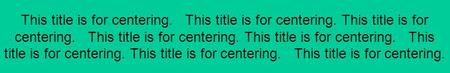 This title is for centering. This title is for centering. This title is for centering. This title is for centering.